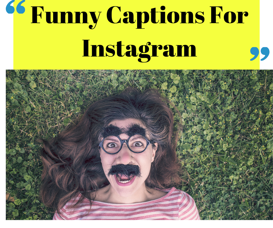 Funny Instagram Captions - 200+ [Best]Funny Captions For