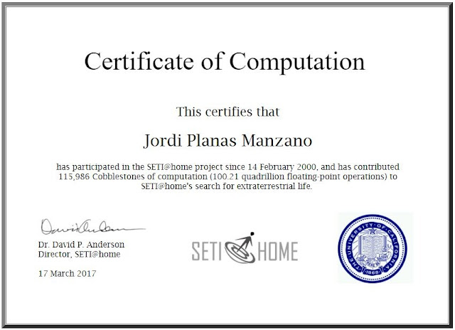 This certifies that  Jordi Planas Manzano  has participated in the SETI@home project since 14 February 2000, and has contributed 115,986 Cobblestones of computation (100.21 quadrillion floating-point operations) to SETI@home's search for extraterrestrial life.    Dr. David P. Anderson  Director, SETI@home  17 March 2017