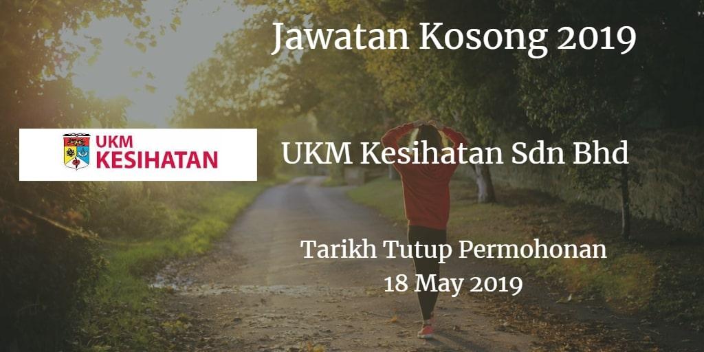 Jawatan Kosong UKM Kesihatan Sdn Bhd 18 May 2019