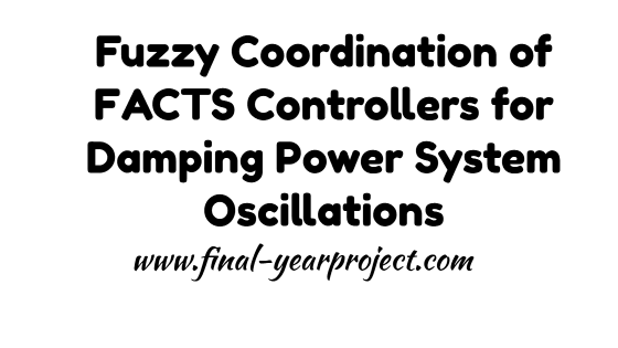 Fuzzy Coordination of FACTS Controllers for Damping Power System Oscillations