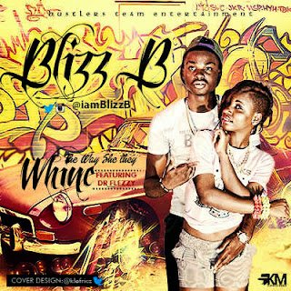 @NAIJAMUSICCITY MUSIC: Whine by Blizz B (@iamBlizzB) ft Dr Flezzy
