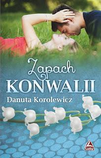 Zapach konwalii - Danuta Korolewicz (PATRONAT MEDIALNY)