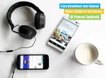 Cara  Download dan Upload Video Smule ke Instagram Di Ponsel Android