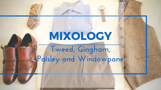 Mixology: Tweed, Gingham, Paisley and Windowpane