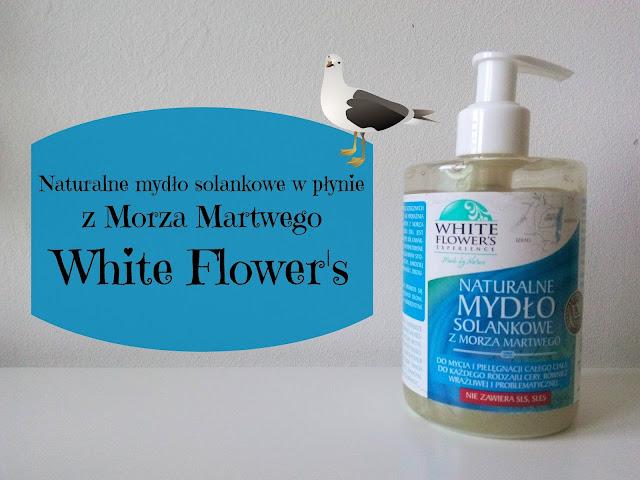 RECENZJA: Naturalne mydło solankowe w płynie z Morza Martwego | White Flower's