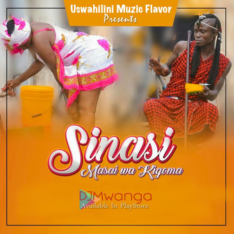 New AUDIO | Masai Wa Kigoma - Sinasi[SINGELI] | Download - DJ Mwanga