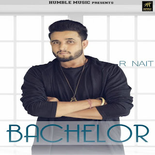 Bachelor Lyrics – R Nait  Song