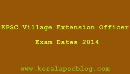 Kerala PSC Village Extension Officer [VEO] 2014 Exam Dates