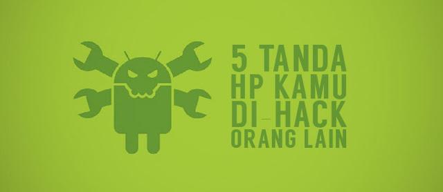 5 Tanda Bahwa HP Android Kamu Telah Di-Hack Orang Lain