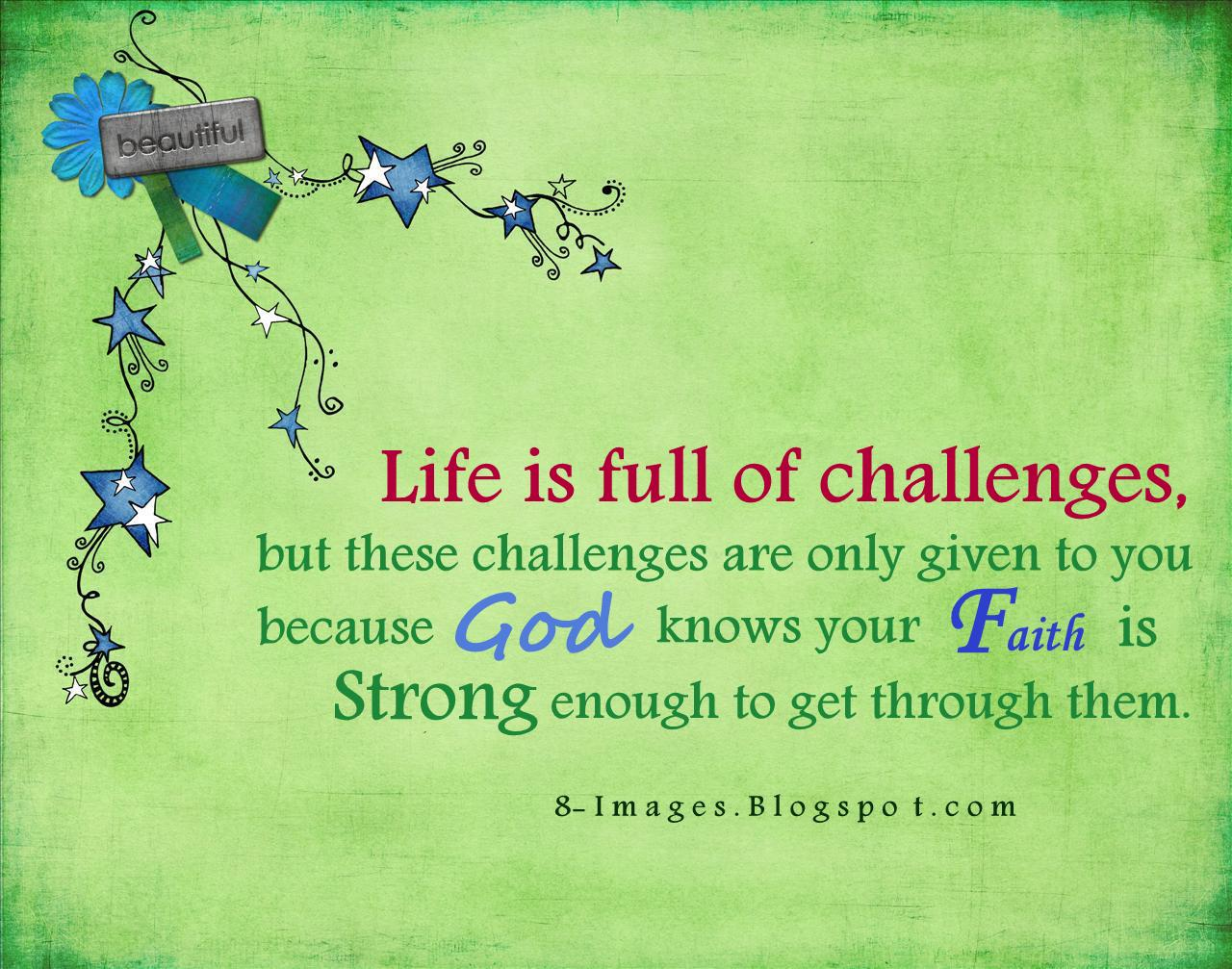 your life is full of challenges Challenges are a part of everyday life they make us stronger and without them  life becomes somewhat meaningless because we have.