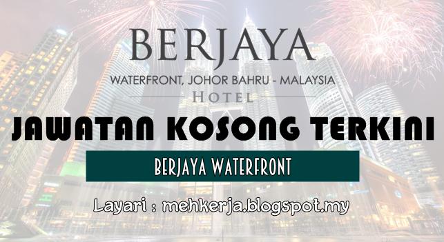 Temuduga Terbuka Terkini 2016 di Berjaya Waterfront Johor Bahru