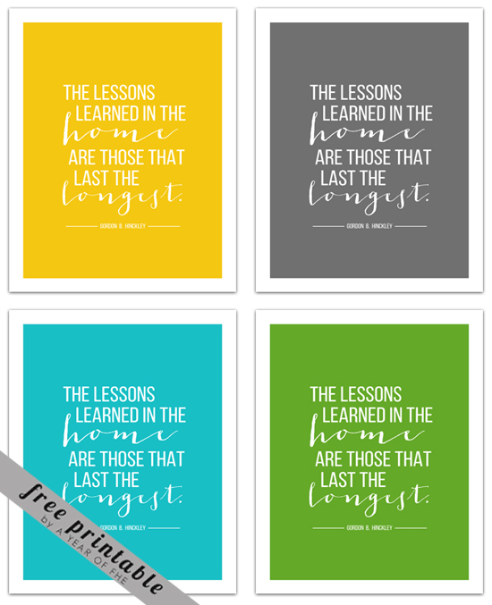 """The lessons learned in the home are those that last the longest"". -Gordon B. Hinckley // FREE PRINTABLE POSTER in your choice of 4 colors from A Year of FHE!"