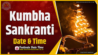 2023 Kumbha Sankranti Date and Time, 2023 Kumbha Sankranti Festival Schedule and Calendar