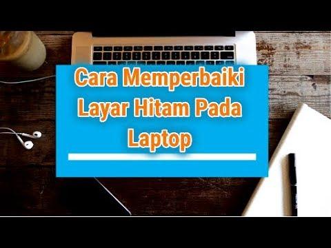 5 Cara Mengatasi Layar Hitam (Blackscreen) Pada Laptop Windows Terbaru Paling Mudah