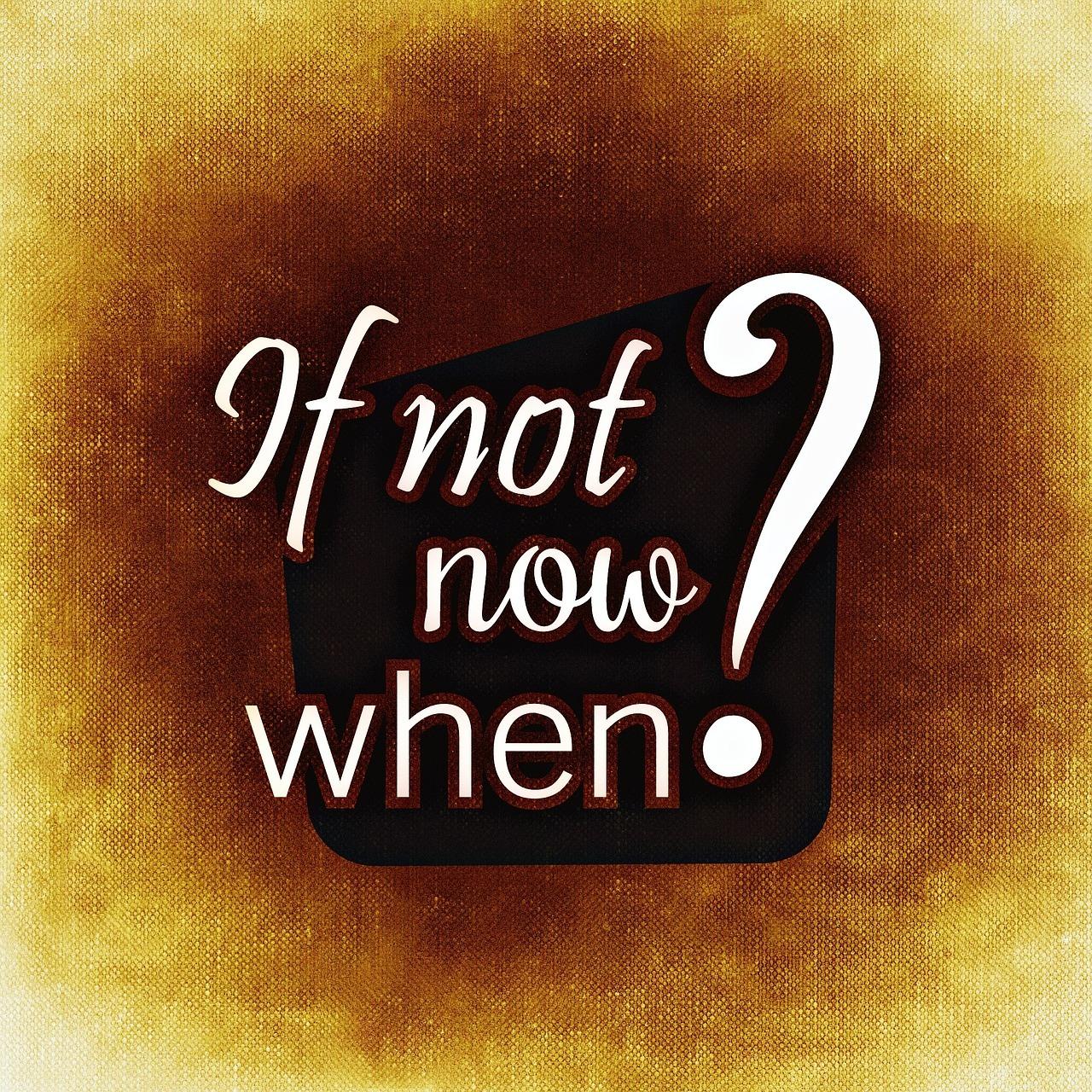 Om inte nu när då?