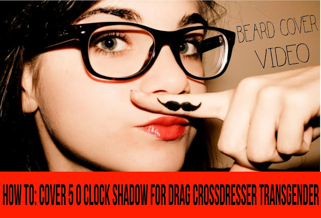 HOW TO Cover 5 O' clock shadow for Drag Crossdresser Transgender Video Makeup Monday – feminization.us blog page