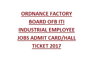 ORDNANCE FACTORY BOARD OFB ITI INDUSTRIAL EMPLOYEE JOBS ADMIT CARD HALL TICKET  2017