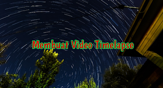 membuat video timelapse