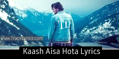 kaashi-aisa-hota-song-lyrics-by-darshan-raval-karishma-sharma-2019