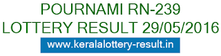 Pournami RN 239 lottery result, Kerala today's pournami rn239 result, Check Kerala Pournami lottery result 29-5-2016, Porunami RN-239 result check, Kerala Lotteries Pournami RN239 result 29-5-2016
