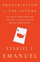 Prescription for the Future: The Twelve Transformational Practices of Highly Effective Medical Organizations by Ezekiel Emmanuel
