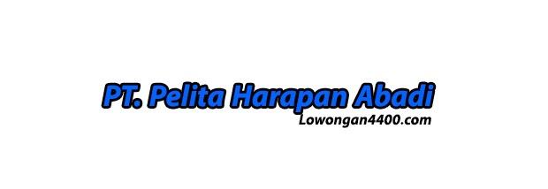 Lowongan Kerja PT. Pelita Harapan Abadi Bogor