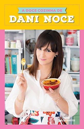 A Doce Cozinha de Dani Noce - Danielle Noce