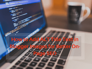 how to add alt text in blogger images, how to optimize blog image