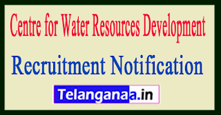 Centre for Water Resources Development CWRDM Recruitment Notification 2017