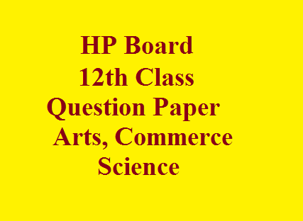 HP Board 12th Class Question Paper, Arts, Commerce, Science