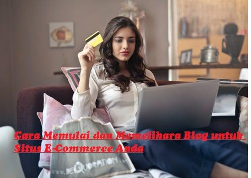 Cara Memulai dan Memelihara Blog untuk Situs E-Commerce Anda