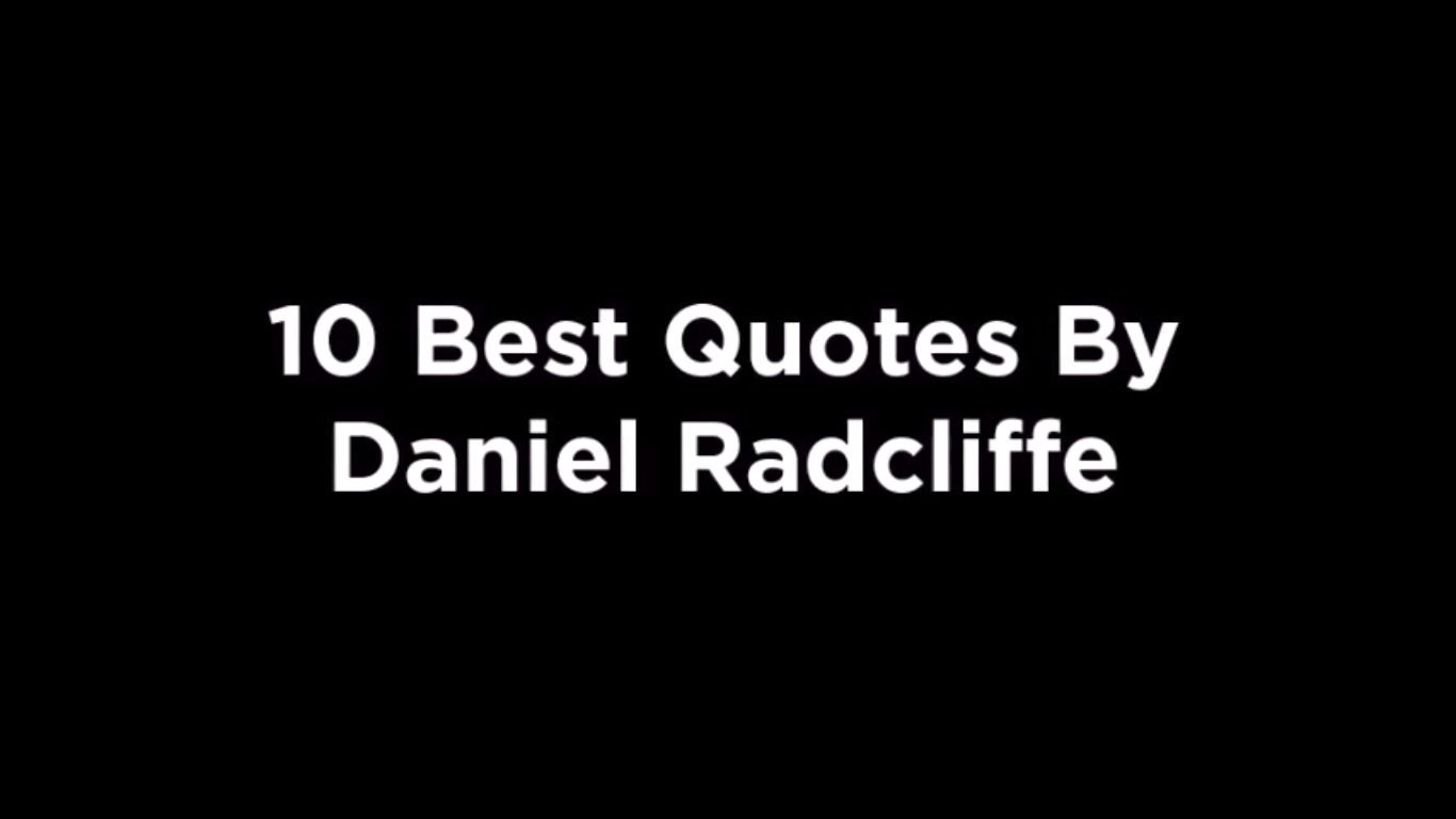10 Best Quotes By Daniel Radcliffe [video]