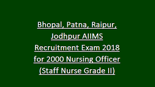 Bhopal, Patna, Raipur, Jodhpur AIIMS Recruitment Exam Notification 2018 for 2000 Nursing Officer (Staff Nurse Grade II) Govt Jobs Online