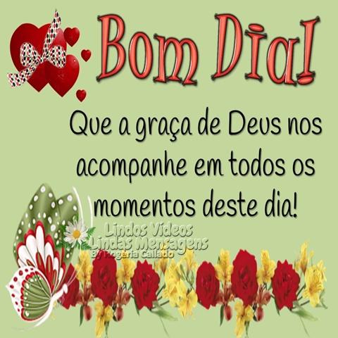 Que a graça de Deus  nos acompanhe em  todos os momentos  deste dia!  Bom Dia!