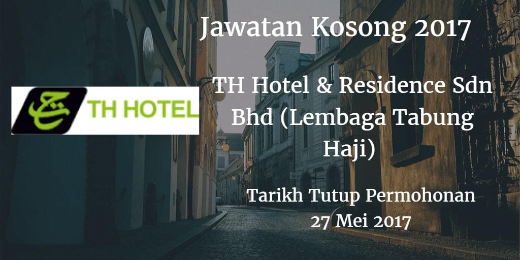 Jawatan Kosong TH Hotel & Residence Sdn Bhd (Lembaga Tabung Haji) 27 Mei 2017