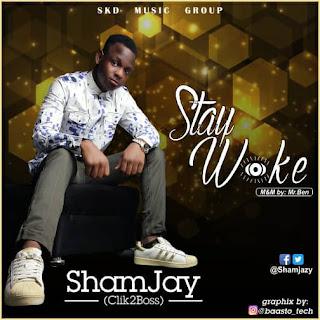 "DOWNLOAD Music: Sham Jay - ""Stay Woke"""