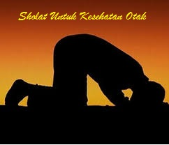 Ternyata Inilah Manfaat Penting Sholat Bagi Umat Islam Ditinjau Dari Kesehatan Otak, Silahkan Share..!!