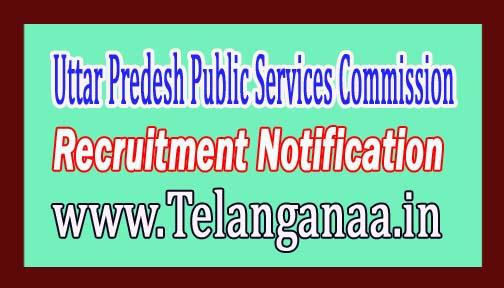 Uttar Predesh Public Services Commission (UPPSC) Recruitment Notification 2017