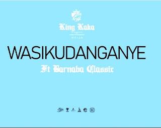 King Kaka Ft. Barnaba - Waikudanganye