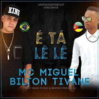 Bilton Tivane Feat. MC Miguel - É TÁ LÉ LÉ