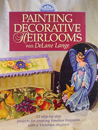 Painting Decorative Heirlooms With Delane Lange; 12 Step-by-step Projects For C by DeLane Lange