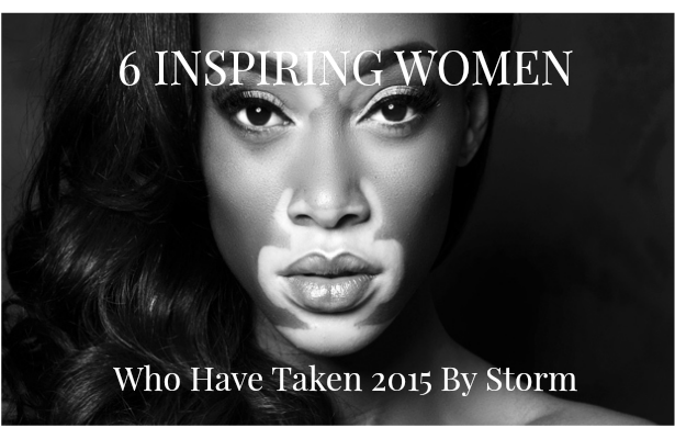 6 Inspiring Women Who Have Taken 2015 By Storm