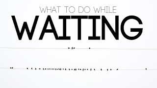 What To Do While Waiting 3