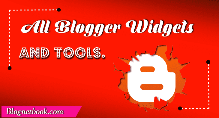 All Blogger widgets and tools.