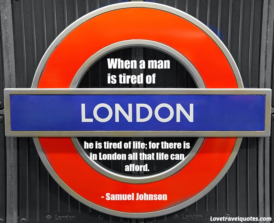 when a man is tired of london he is tired of life for there is in london all that life can afford