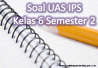 Soal UAS IPS Kelas 6 Semester 2