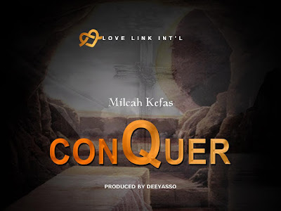 MUSIC: Milcah Kefas - ConQuer (Prod. By DeeYasso)