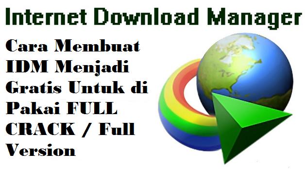 Cara Membuat Idm Internet Download Manager Menjadi Permanen Full Version Indodominic