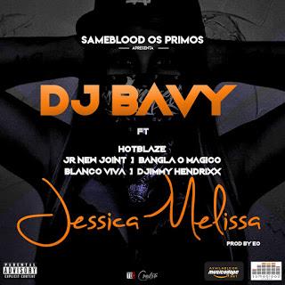 BAIXAR MP3 || DJ Bavy - Jessica Melissa (feat. Hot Blaze, JR New Joint, Bangla10, Ian Blanco & Djimetta) || 2018 (Baixe Fácil Aqui [Novidades Só Aqui]