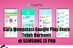 Cara Mengatasi Google Play Store Telah Berhenti di SAMSUNG J3 PRO